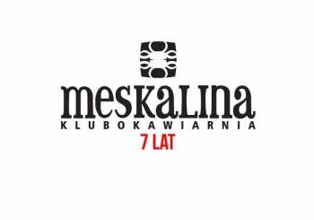Klubokawiarnia Meskalina – 7 lat